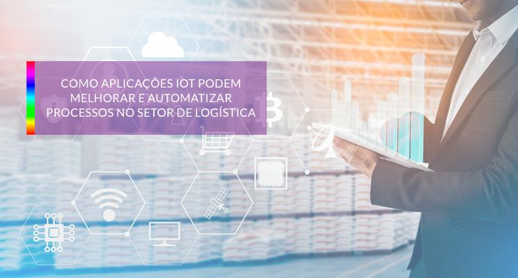 Como aplicações IoT podem melhorar e automatizar processos no setor de logística