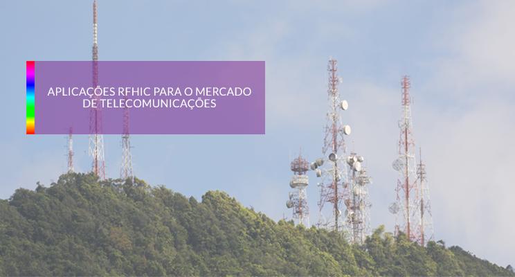 Aplicações RFHIC para o mercado de Telecomunicações