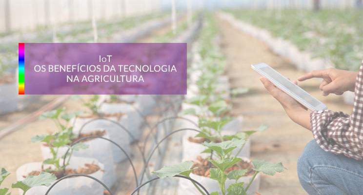 IoT : Os benefícios da tecnologia na agricultura