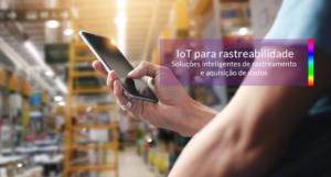 IoT para rastreabilidade