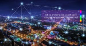 Read more about the article IoT e o primeiro one-stop shop de soluções para Smart Cities do Brasil
