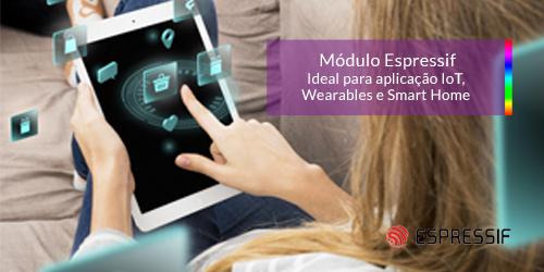 Módulo Espressif: Ideal para aplicação IoT, Wearables e Smart Home