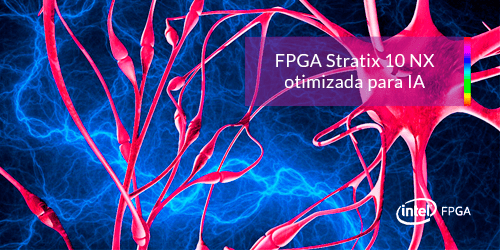 FPGA Stratix 10 NX da INTEL otimizada para IA