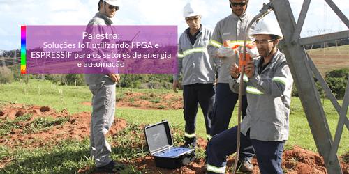 Palestra: Soluções IoT utilizando FPGA e Espressif