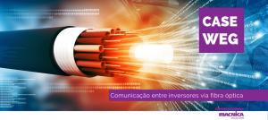 WEG - Comunicação entre inversores via fibra óptica