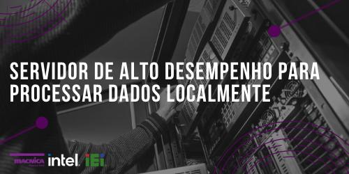 Servidor de alto desempenho para processar dados localmente