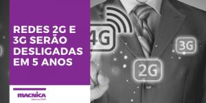 Redes 2G e 3G serão desligadas em 5 anos