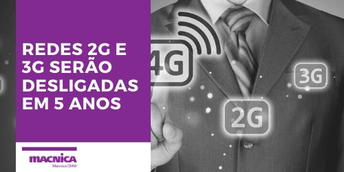 You are currently viewing Redes 2G e 3G serão desligadas em 5 anos