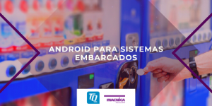 Read more about the article Android para sistemas embarcados