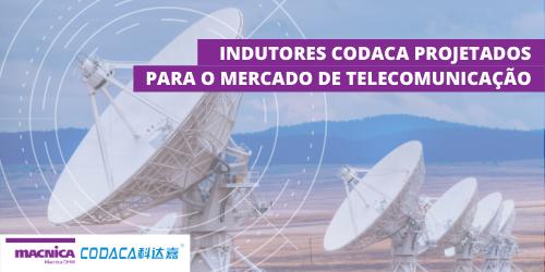 Indutores Codaca para telecomunicação