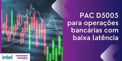 PAC D5005 para operações bancárias com baixa latência