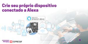 Seu dispositivo conectado a Alexa