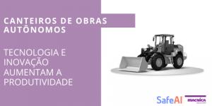 Canteiros de obras autônomos Tecnologia e inovação aumentam a produtividade 07_04