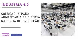 Indústria 4.0 Solução IA para aumentar a eficiência na linha de produção