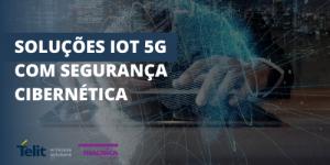 Os riscos para a segurança cibernética IoT 5G