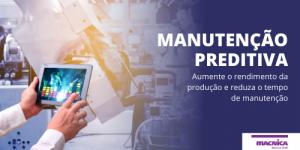 Manutenção preditiva Maior rendimento na produção e menos gasto com manutenção