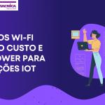Módulos Wi-Fi para aplicações IoT