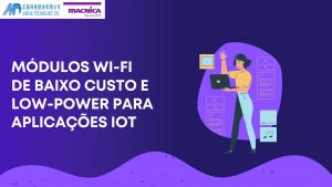 Read more about the article Módulos Wi-Fi para aplicações IoT