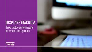 Displays Macnica: Baixo custo