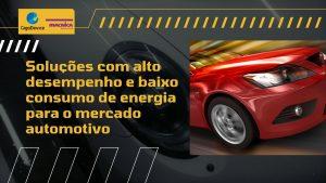 Soluções para o mercado automotivo