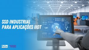 Read more about the article SSD Industrial para soluções IIoT