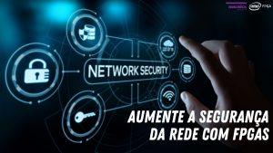 Read more about the article Maior segurança da Rede com FPGAs