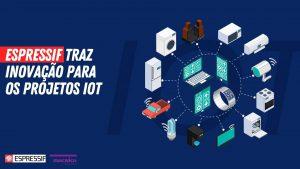 Read more about the article Produtos Espressif para aplicações IoT